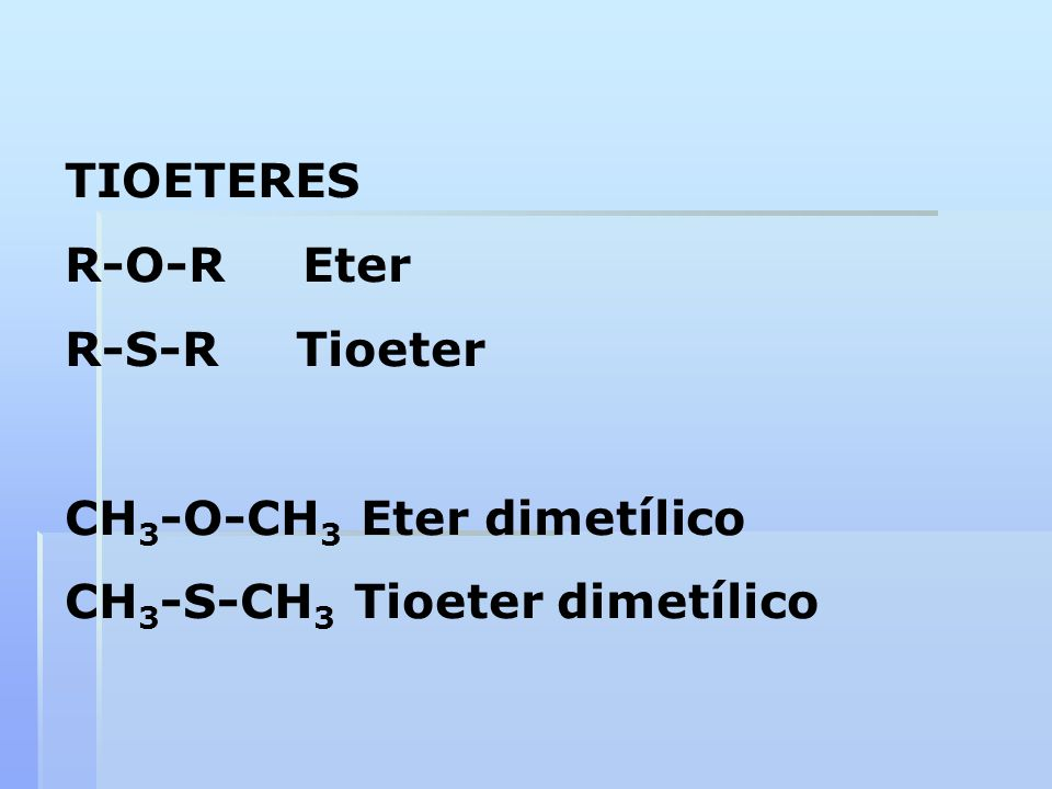 TIOETERES R-O-R Eter R-S-R Tioeter CH3-O-CH3 Eter dimetílico CH3-S-CH3 Tioeter dimetílico