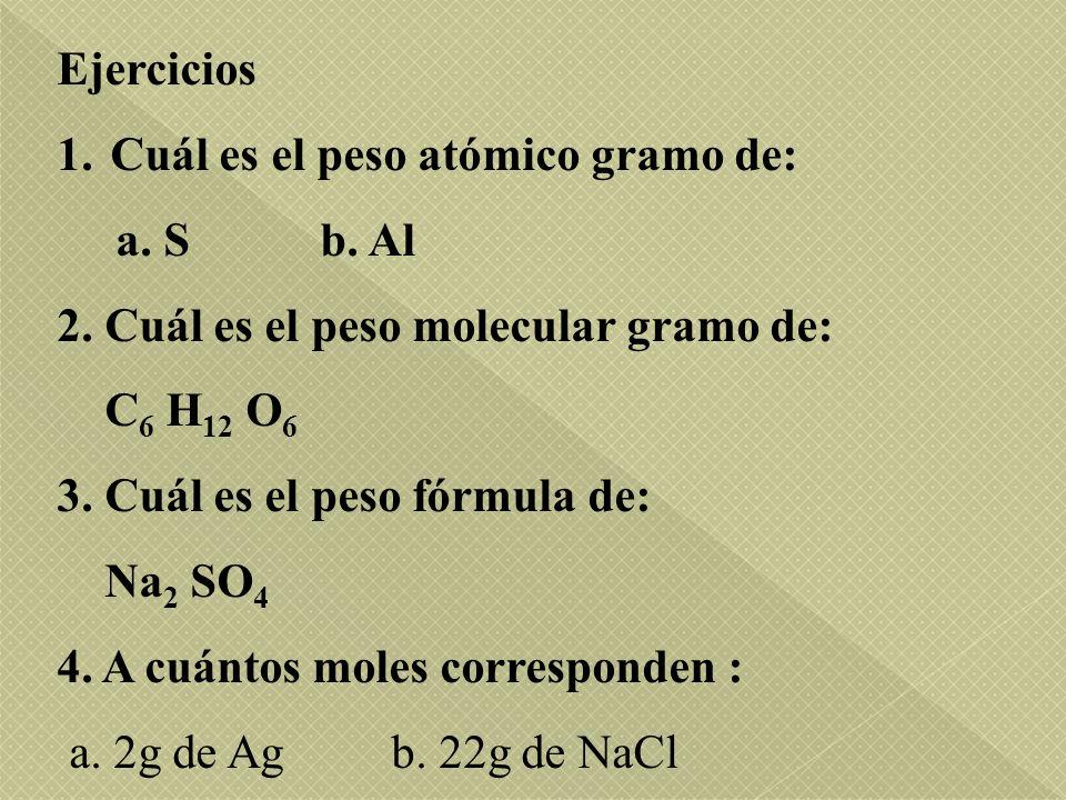 Ejercicios Cuál es el peso atómico gramo de: a. S b. Al. 2. Cuál es el peso molecular gramo de:
