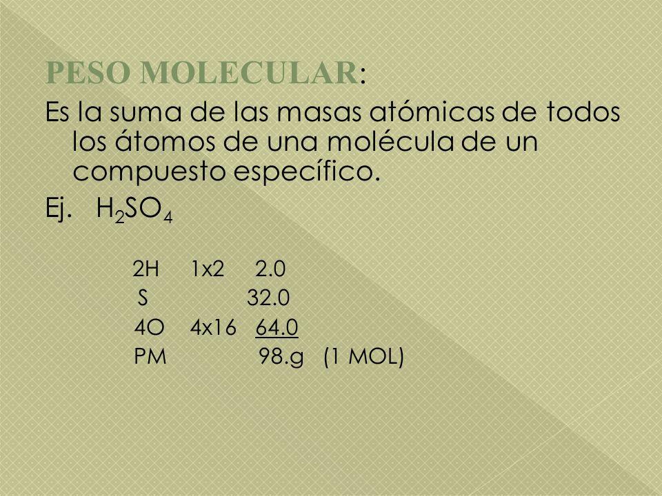 PESO MOLECULAR: Es la suma de las masas atómicas de todos los átomos de una molécula de un compuesto específico.