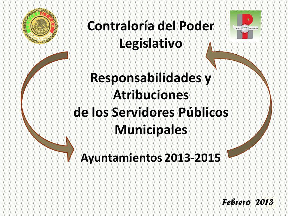 Contraloría del Poder Legislativo Responsabilidades y Atribuciones de los Servidores Públicos Municipales Ayuntamientos 2013-2015