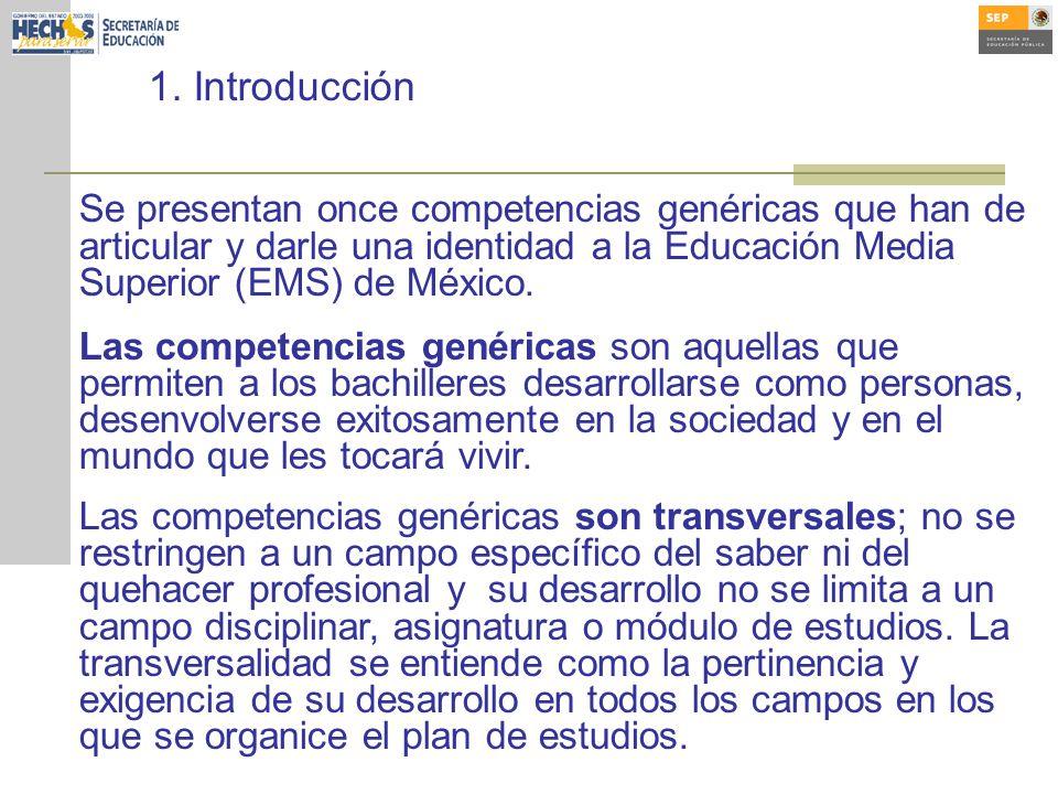 1. Introducción Se presentan once competencias genéricas que han de articular y darle una identidad a la Educación Media Superior (EMS) de México.