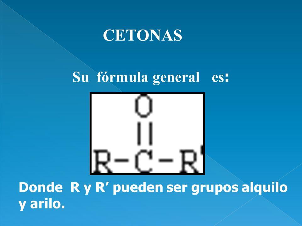CETONAS Su fórmula general es: Donde R y R' pueden ser grupos alquilo