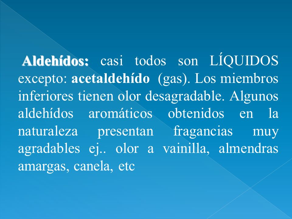 Aldehídos: casi todos son LÍQUIDOS excepto: acetaldehído (gas)