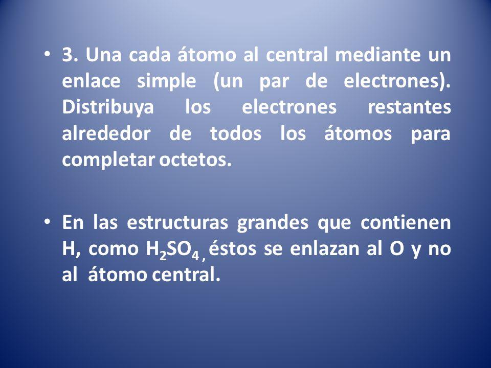 3. Una cada átomo al central mediante un enlace simple (un par de electrones). Distribuya los electrones restantes alrededor de todos los átomos para completar octetos.