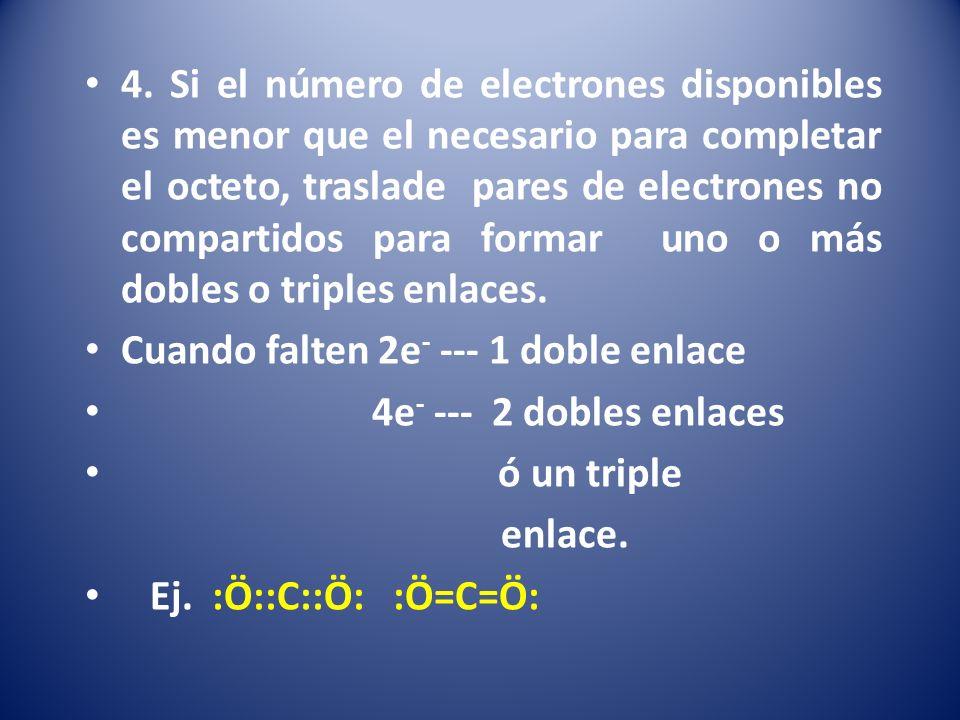 4. Si el número de electrones disponibles es menor que el necesario para completar el octeto, traslade pares de electrones no compartidos para formar uno o más dobles o triples enlaces.