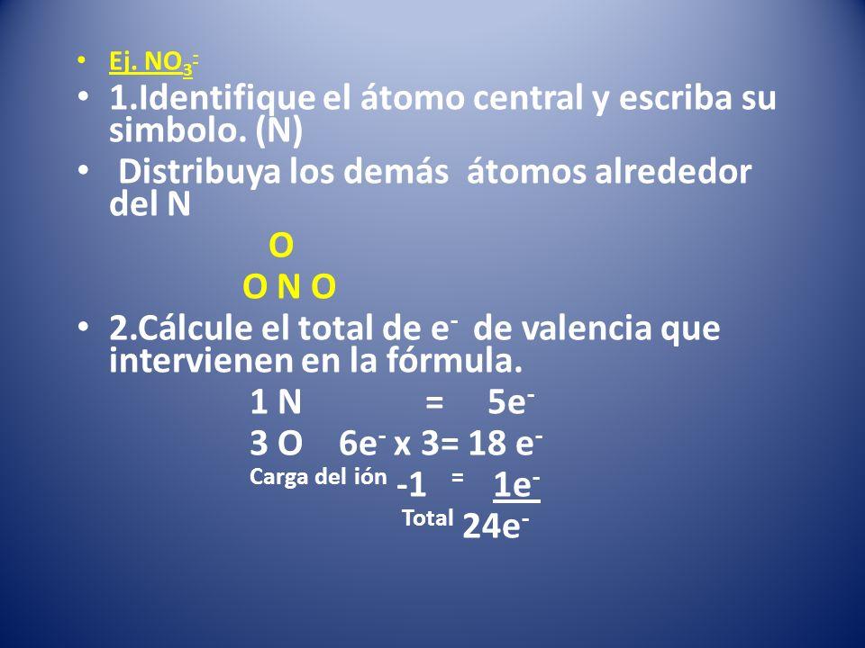 1.Identifique el átomo central y escriba su simbolo. (N)