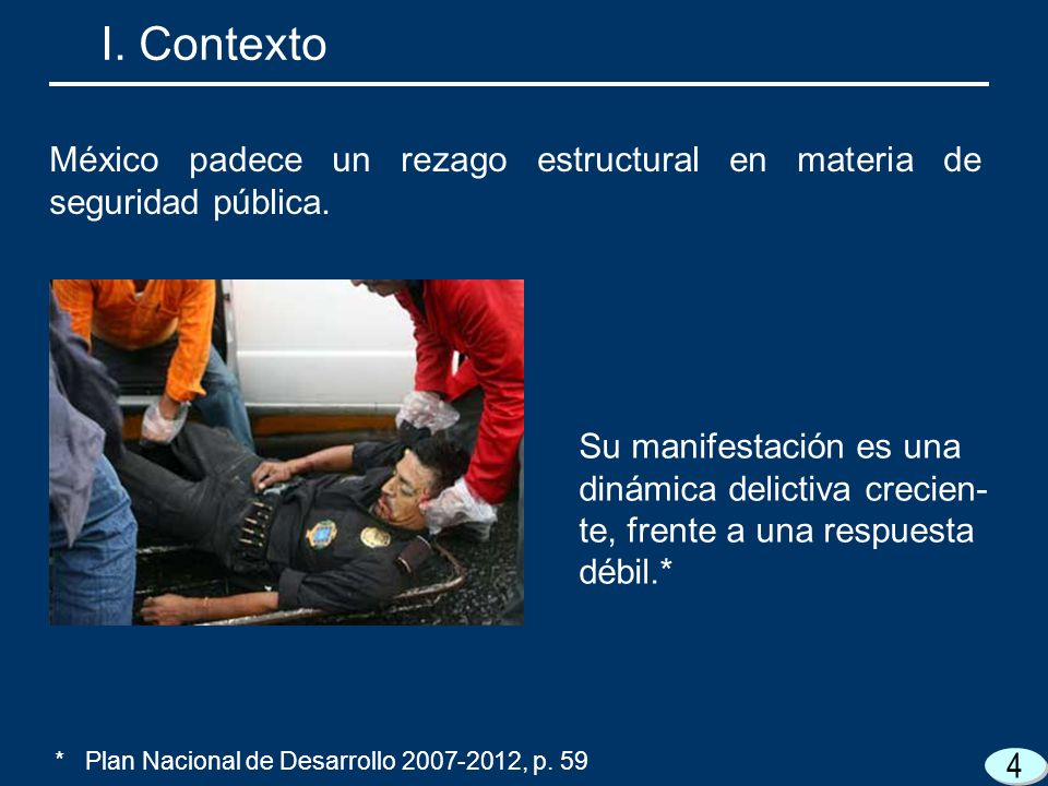 I. Contexto México padece un rezago estructural en materia de seguridad pública.