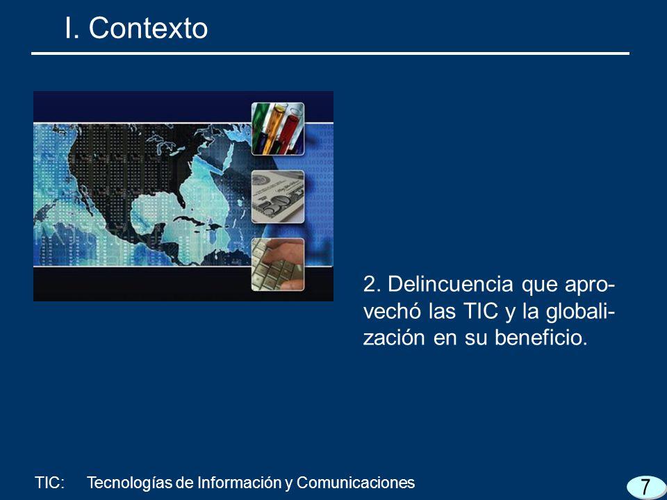 I. Contexto 2. Delincuencia que apro-vechó las TIC y la globali-zación en su beneficio.