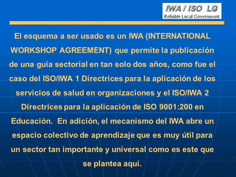 El esquema a ser usado es un IWA (INTERNATIONAL WORKSHOP AGREEMENT) que permite la publicación de una guía sectorial en tan solo dos años, como fue el caso del ISO/IWA 1 Directrices para la aplicación de los servicios de salud en organizaciones y el ISO/IWA 2 Directrices para la aplicación de ISO 9001:200 en Educación.