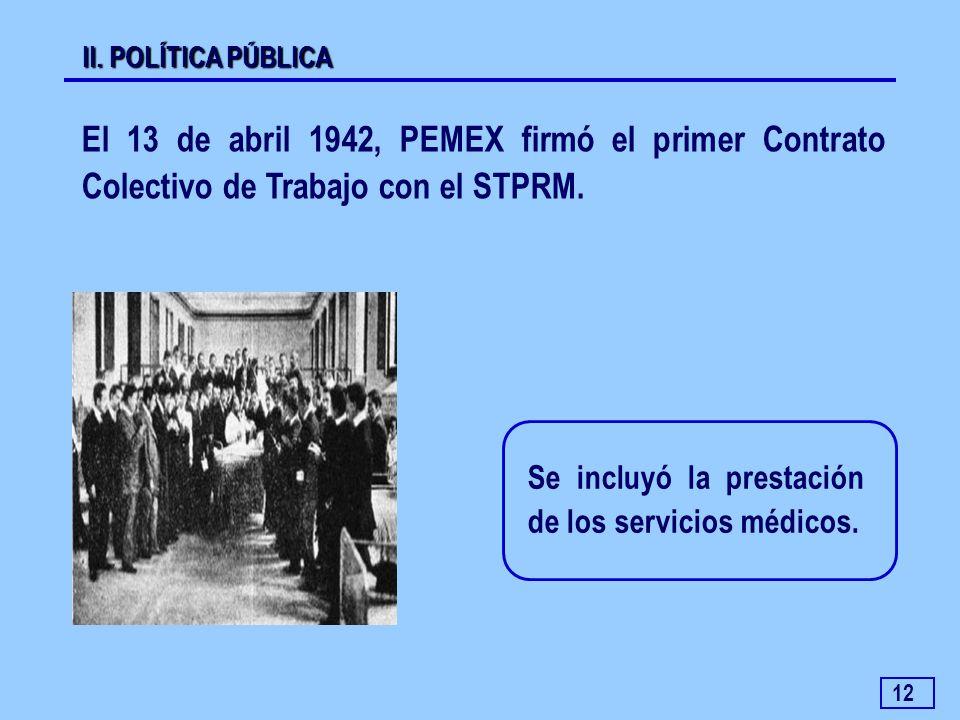 II. POLÍTICA PÚBLICA El 13 de abril 1942, PEMEX firmó el primer Contrato Colectivo de Trabajo con el STPRM.