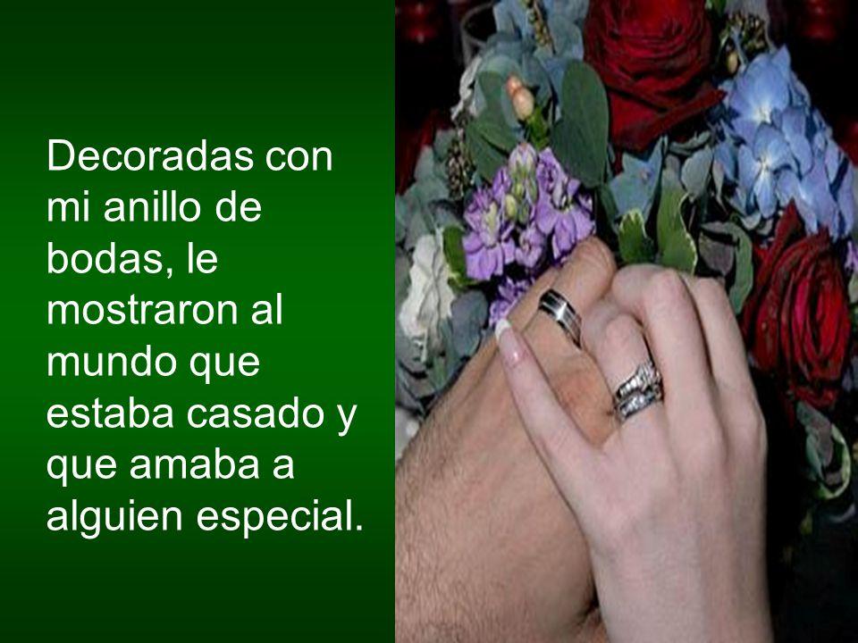 Decoradas con mi anillo de bodas, le mostraron al mundo que estaba casado y que amaba a alguien especial.