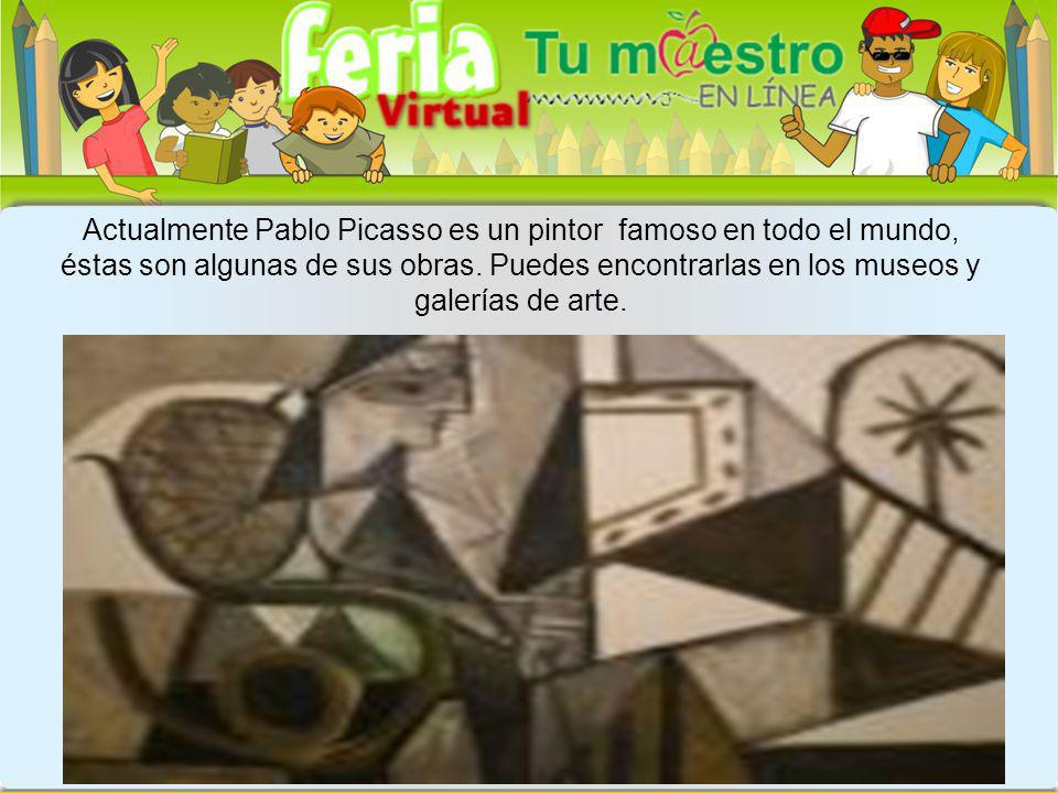 Actualmente Pablo Picasso es un pintor famoso en todo el mundo, éstas son algunas de sus obras.
