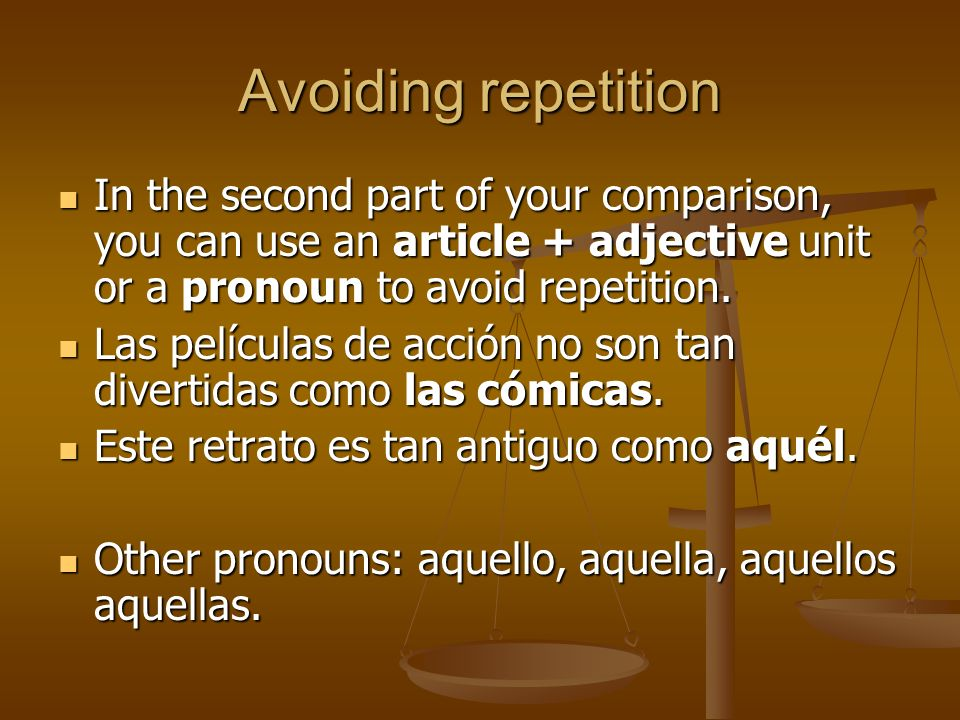 Avoiding repetition In the second part of your comparison, you can use an article + adjective unit or a pronoun to avoid repetition.