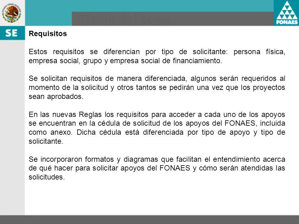 Requisitos Estos requisitos se diferencian por tipo de solicitante: persona física, empresa social, grupo y empresa social de financiamiento.