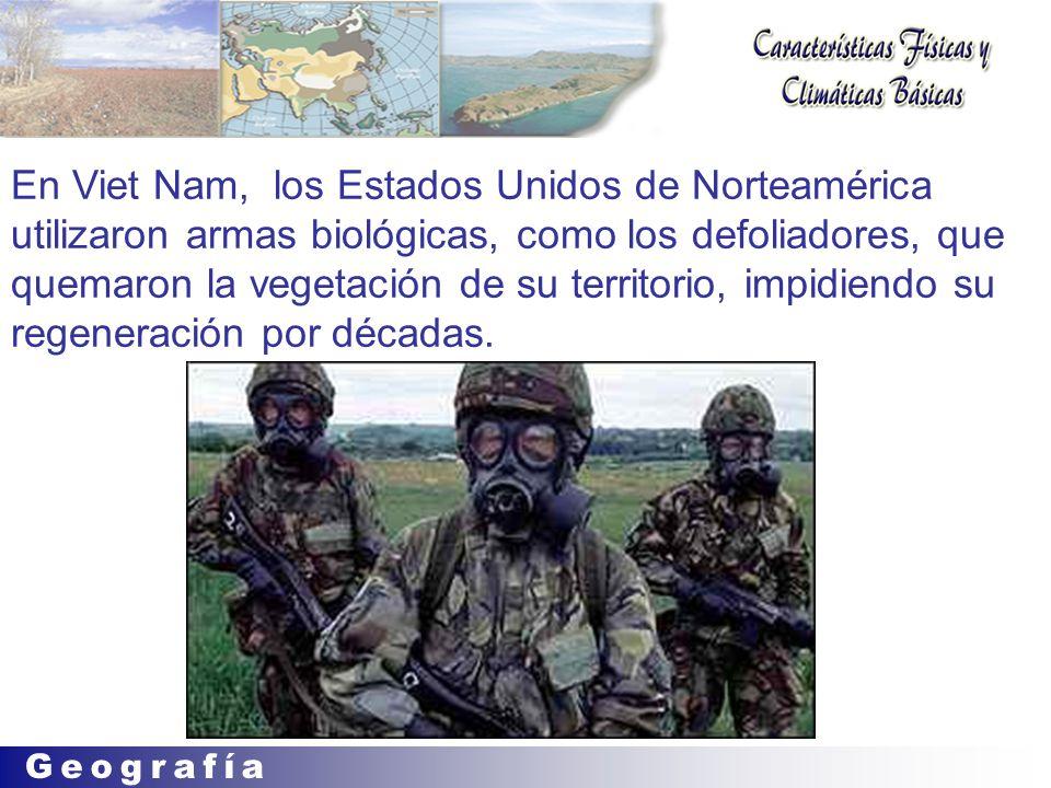 En Viet Nam, los Estados Unidos de Norteamérica utilizaron armas biológicas, como los defoliadores, que quemaron la vegetación de su territorio, impidiendo su regeneración por décadas.