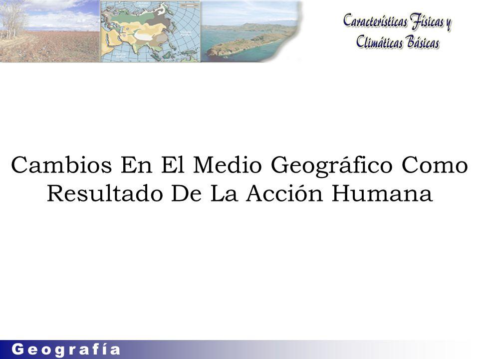 Cambios En El Medio Geográfico Como Resultado De La Acción Humana