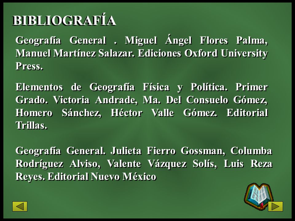 BIBLIOGRAFÍA Geografía General . Miguel Ángel Flores Palma, Manuel Martínez Salazar. Ediciones Oxford University Press.