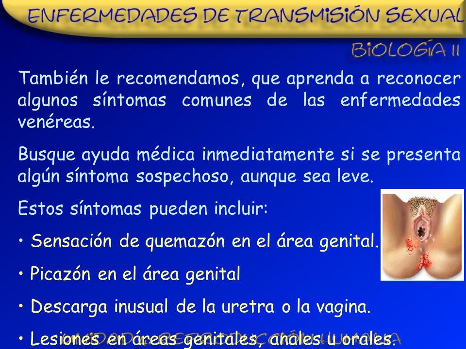 También le recomendamos, que aprenda a reconocer algunos síntomas comunes de las enfermedades venéreas.