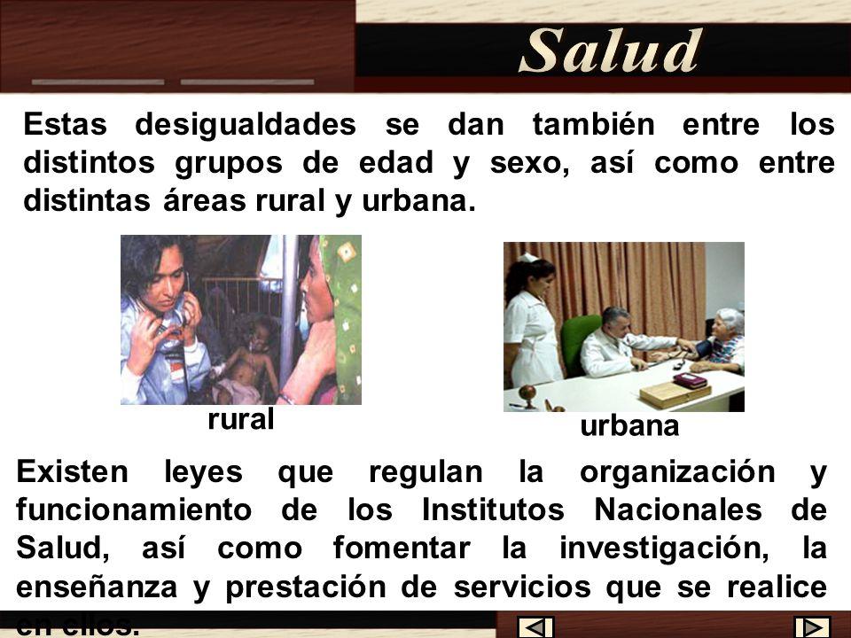 Salud Estas desigualdades se dan también entre los distintos grupos de edad y sexo, así como entre distintas áreas rural y urbana.