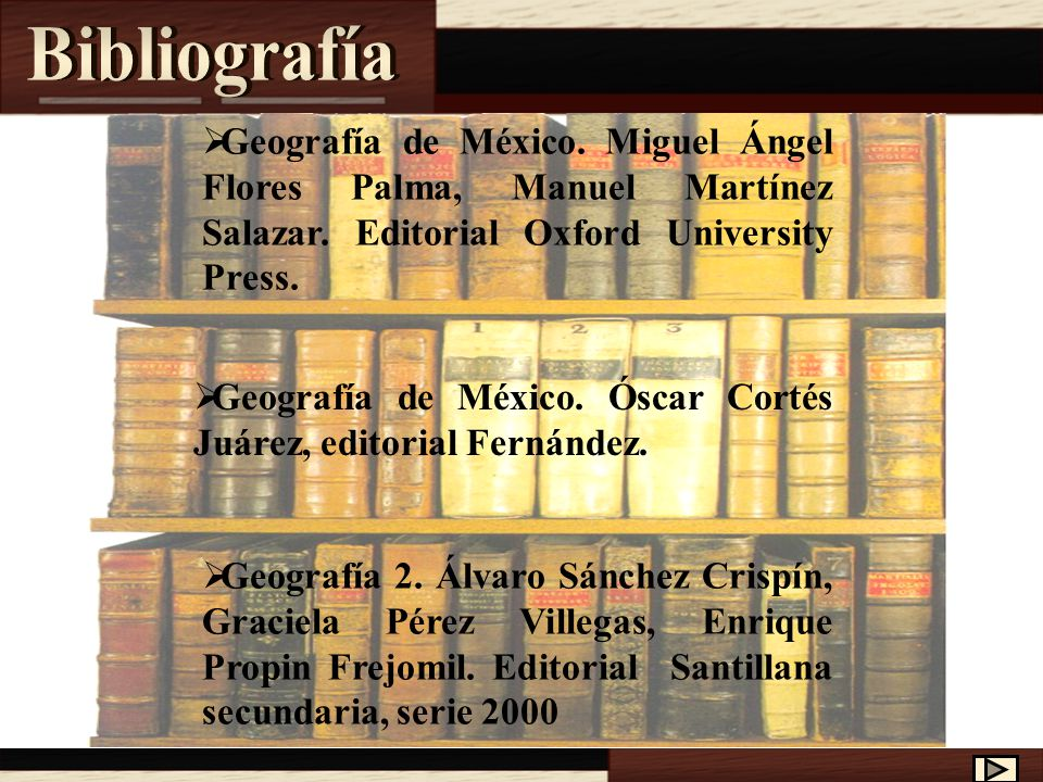 Bibliografía Geografía de México. Miguel Ángel Flores Palma, Manuel Martínez Salazar. Editorial Oxford University Press.