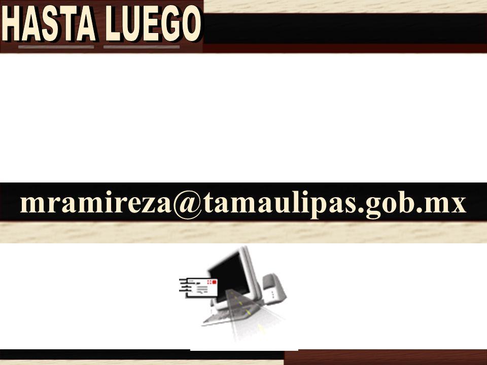 HASTA LUEGO mramireza@tamaulipas.gob.mx