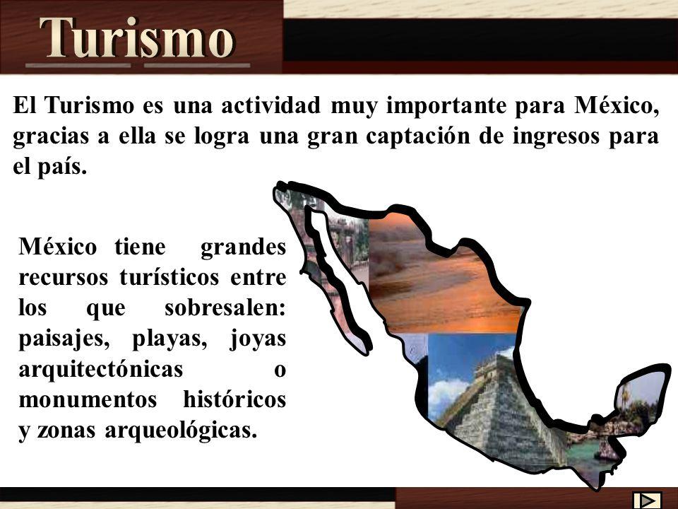 Turismo El Turismo es una actividad muy importante para México, gracias a ella se logra una gran captación de ingresos para el país.