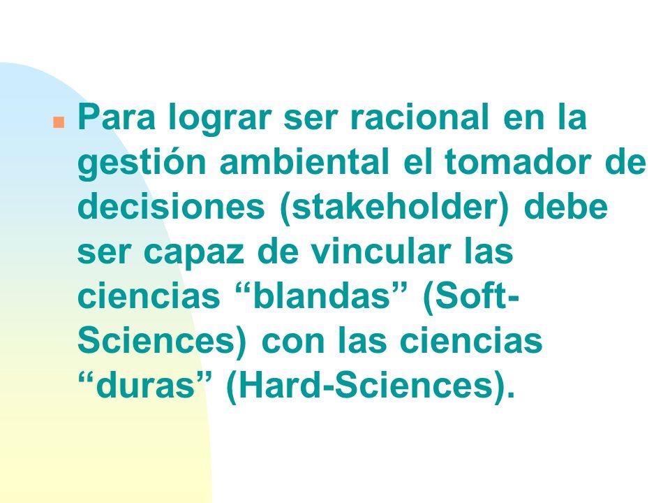 Para lograr ser racional en la gestión ambiental el tomador de decisiones (stakeholder) debe ser capaz de vincular las ciencias blandas (Soft-Sciences) con las ciencias duras (Hard-Sciences).