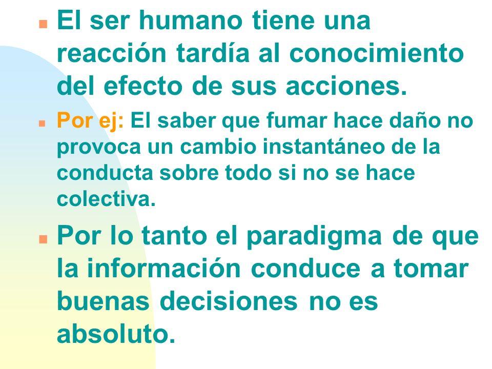 El ser humano tiene una reacción tardía al conocimiento del efecto de sus acciones.
