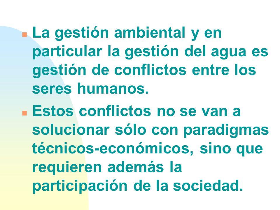 La gestión ambiental y en particular la gestión del agua es gestión de conflictos entre los seres humanos.