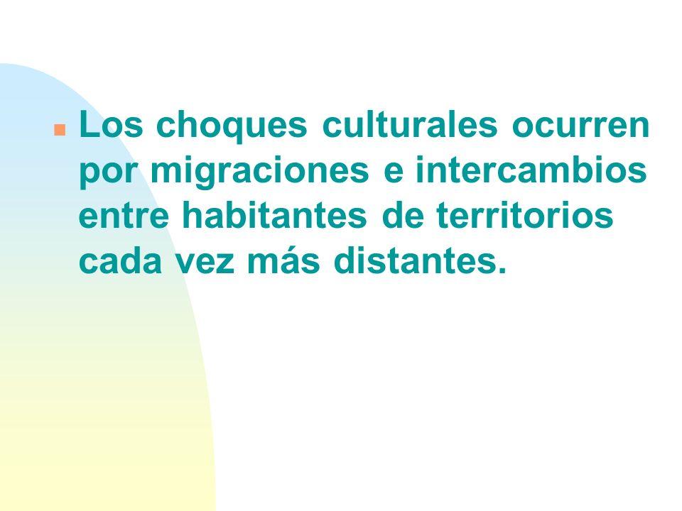 Los choques culturales ocurren por migraciones e intercambios entre habitantes de territorios cada vez más distantes.