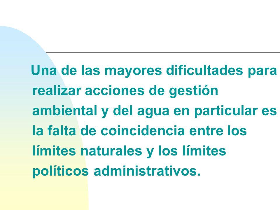 Una de las mayores dificultades para realizar acciones de gestión ambiental y del agua en particular es la falta de coincidencia entre los límites naturales y los límites políticos administrativos.