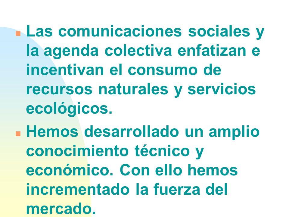 Las comunicaciones sociales y la agenda colectiva enfatizan e incentivan el consumo de recursos naturales y servicios ecológicos.