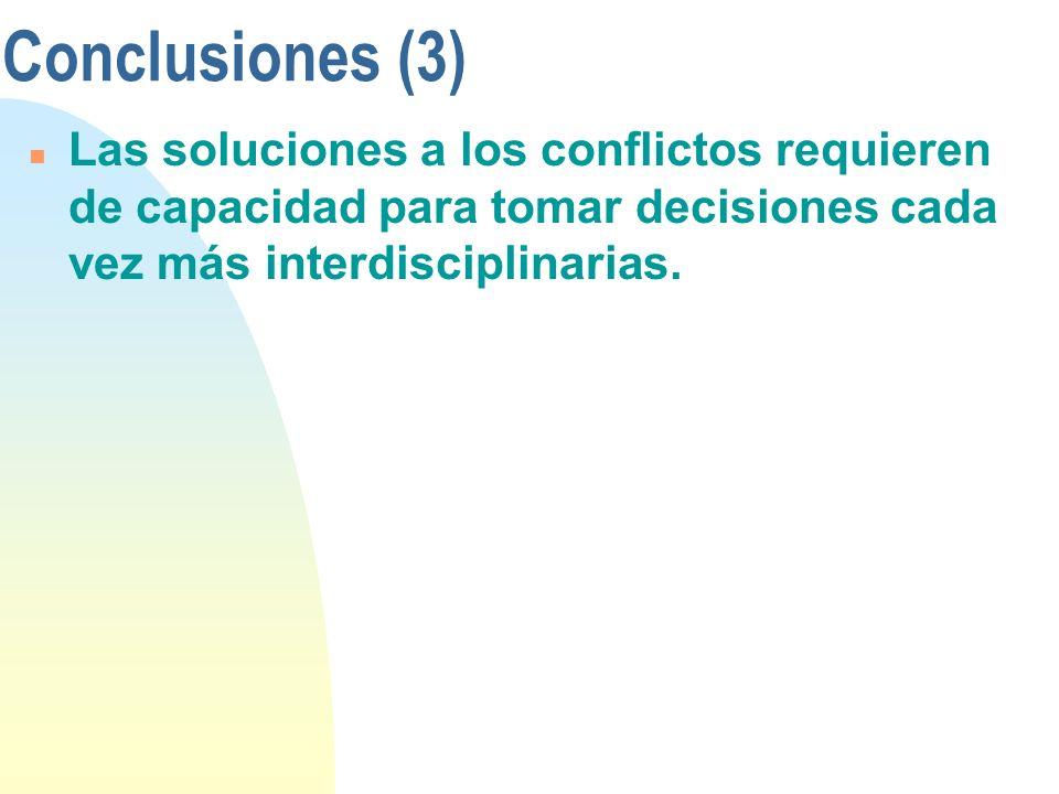 Conclusiones (3) Las soluciones a los conflictos requieren de capacidad para tomar decisiones cada vez más interdisciplinarias.