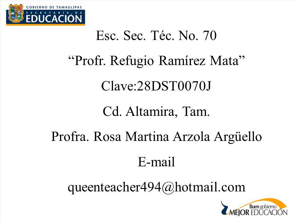 Profr. Refugio Ramírez Mata Clave:28DST0070J Cd. Altamira, Tam.