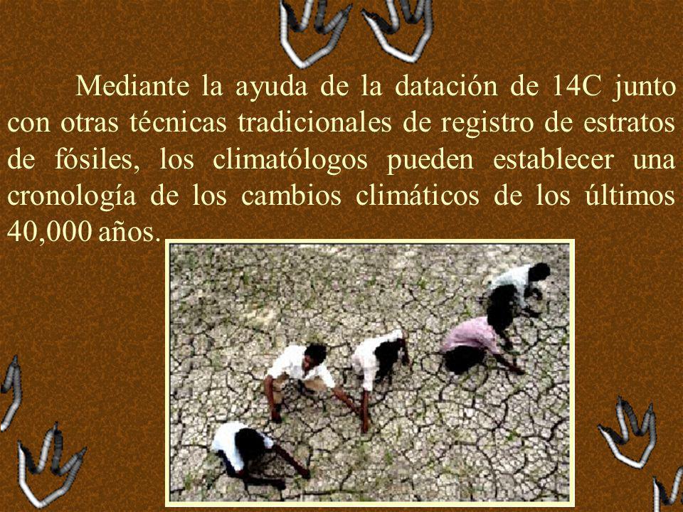 Mediante la ayuda de la datación de 14C junto con otras técnicas tradicionales de registro de estratos de fósiles, los climatólogos pueden establecer una cronología de los cambios climáticos de los últimos 40,000 años.