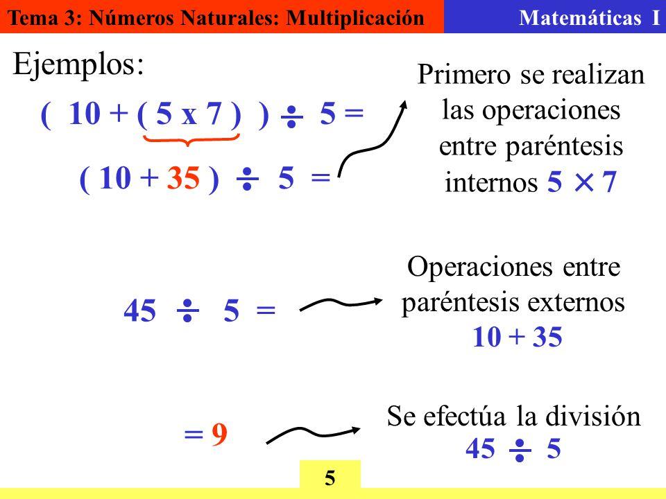 Ejemplos: ( 10 + ( 5 x 7 ) ) 5 = ( 10 + 35 ) 5 = 45 5 = = 9