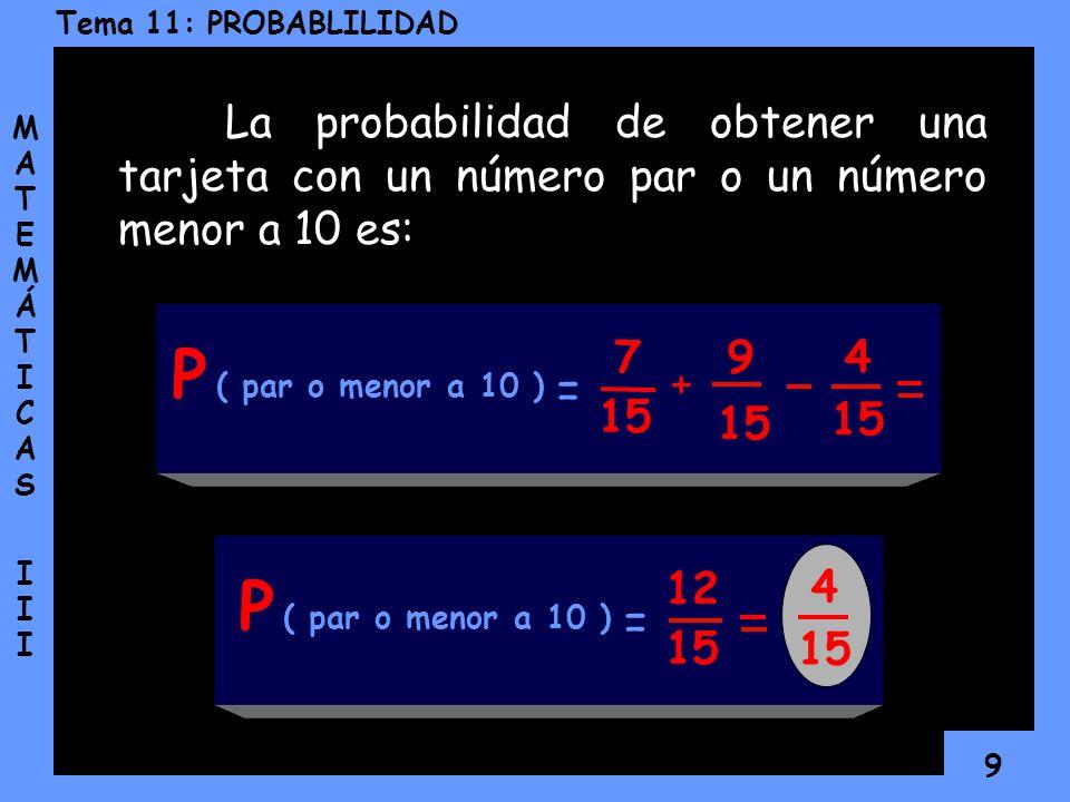 La probabilidad de obtener una tarjeta con un número par o un número menor a 10 es: