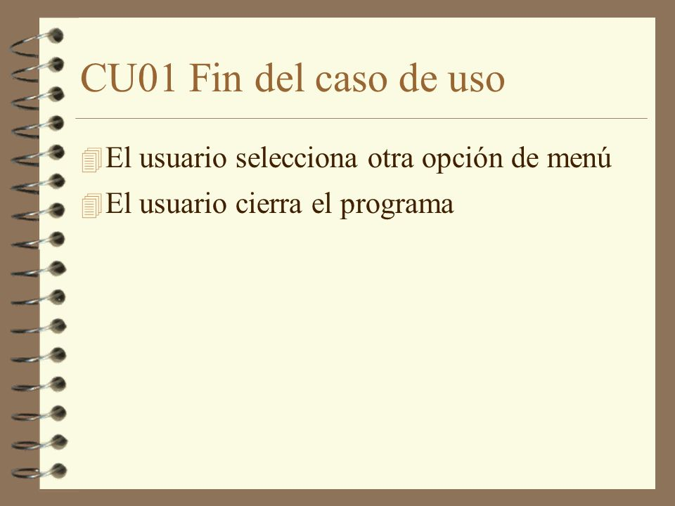 CU01 Fin del caso de uso El usuario selecciona otra opción de menú