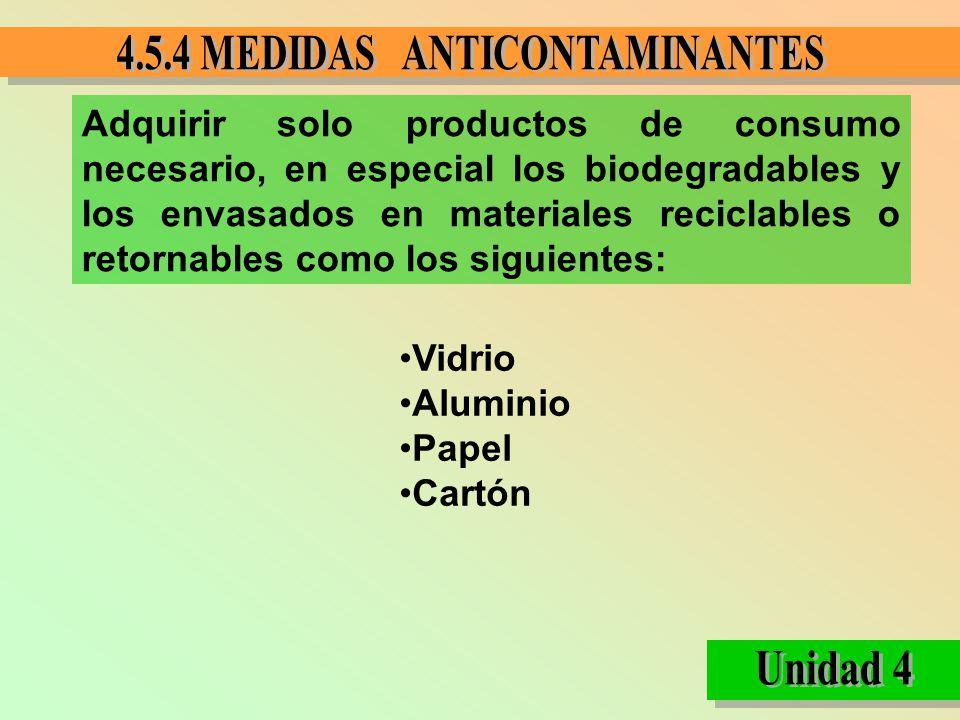 Adquirir solo productos de consumo necesario, en especial los biodegradables y los envasados en materiales reciclables o retornables como los siguientes: