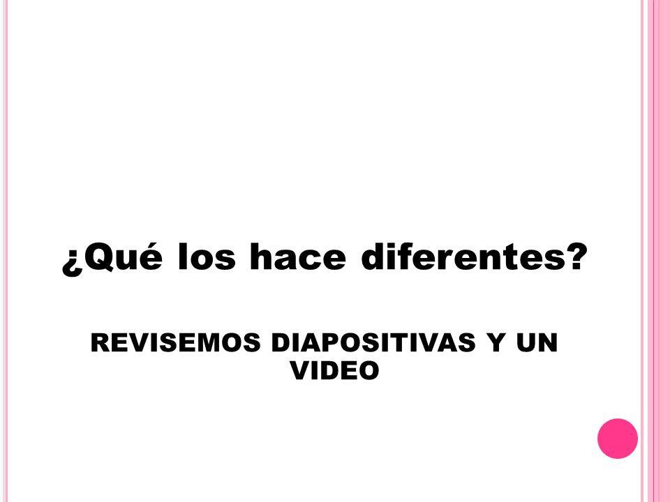 ¿Qué los hace diferentes REVISEMOS DIAPOSITIVAS Y UN VIDEO