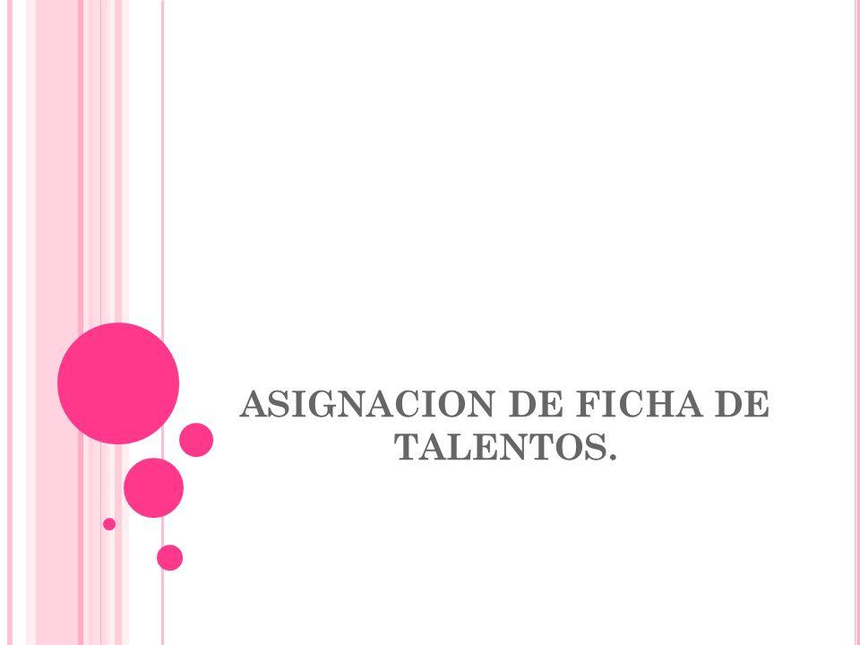 ASIGNACION DE FICHA DE TALENTOS.