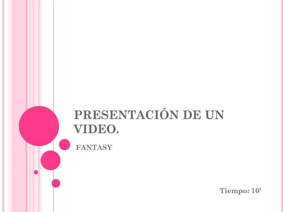 PRESENTACIÓN DE UN VIDEO.