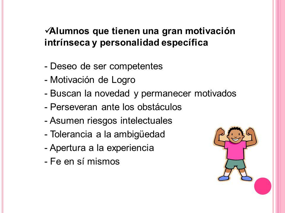 Alumnos que tienen una gran motivación intrínseca y personalidad específica