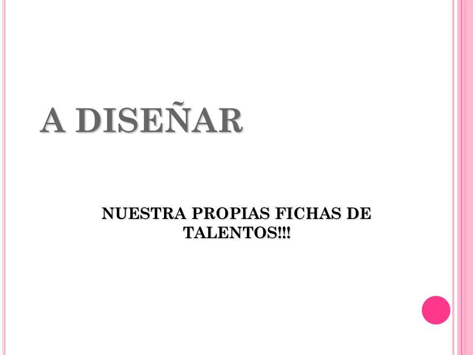 NUESTRA PROPIAS FICHAS DE TALENTOS!!!