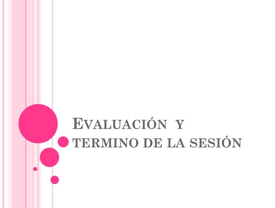 Evaluación y termino de la sesión