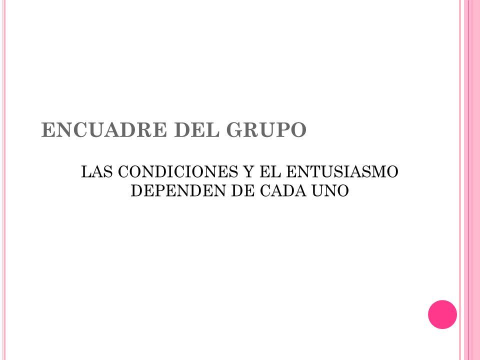 LAS CONDICIONES Y EL ENTUSIASMO DEPENDEN DE CADA UNO