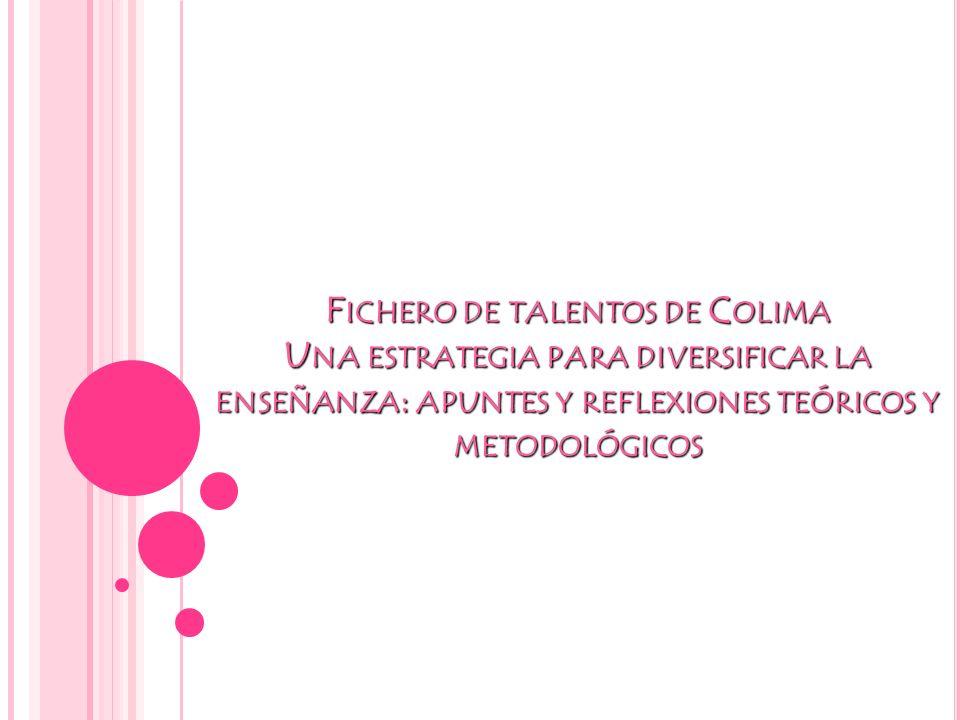 Fichero de talentos de Colima Una estrategia para diversificar la enseñanza: apuntes y reflexiones teóricos y metodológicos