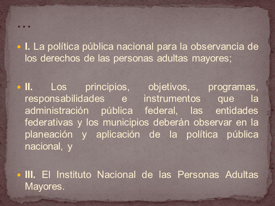 … I. La política pública nacional para la observancia de los derechos de las personas adultas mayores;