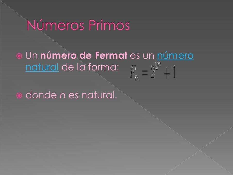 Números Primos Un número de Fermat es un número natural de la forma: