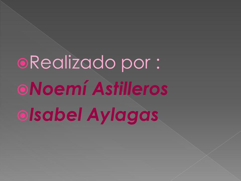 Realizado por : Noemí Astilleros Isabel Aylagas